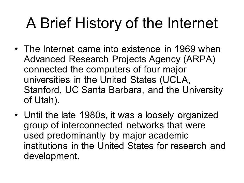 a brief history on the development of the internet Development of the internet and the world wide web the recent growth of the internet and the world wide web makes it appear that the world is witnessing the arrival of a completely new technology.