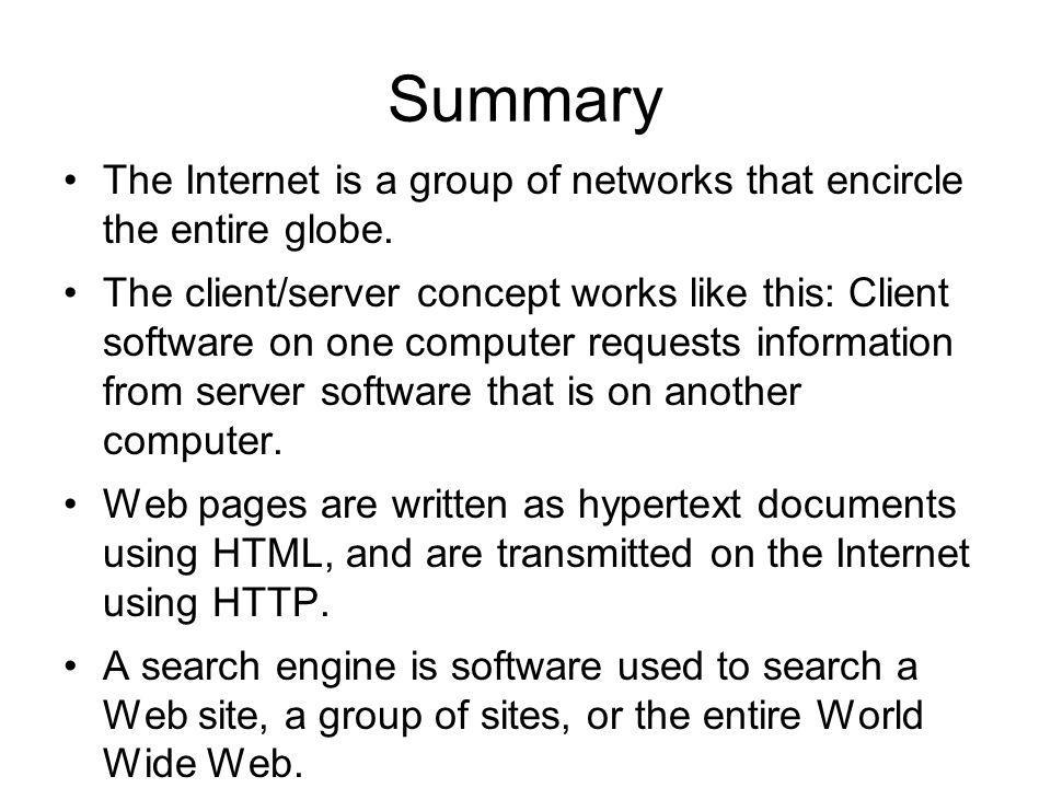 Summary The Internet is a group of networks that encircle the entire globe.