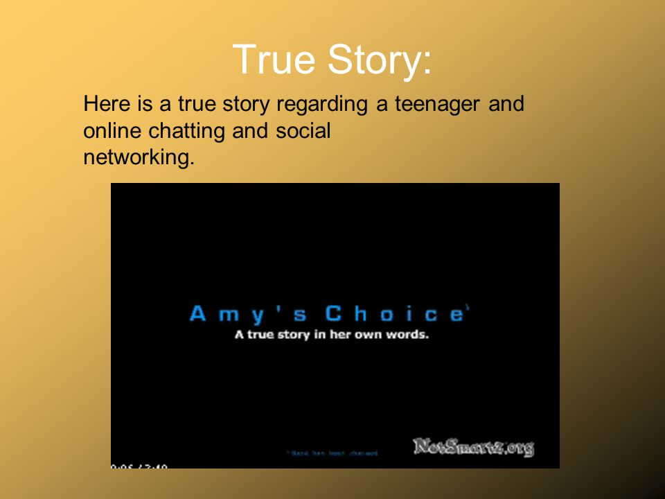 True Story: Here is a true story regarding a teenager and online chatting and social networking.
