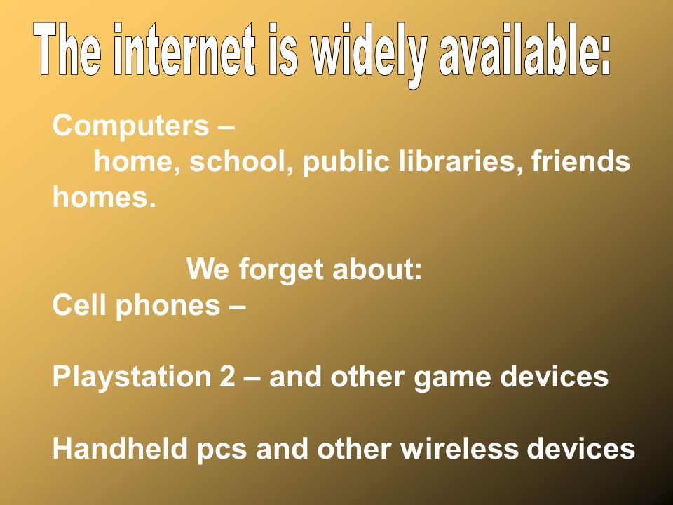 The internet is widely available: