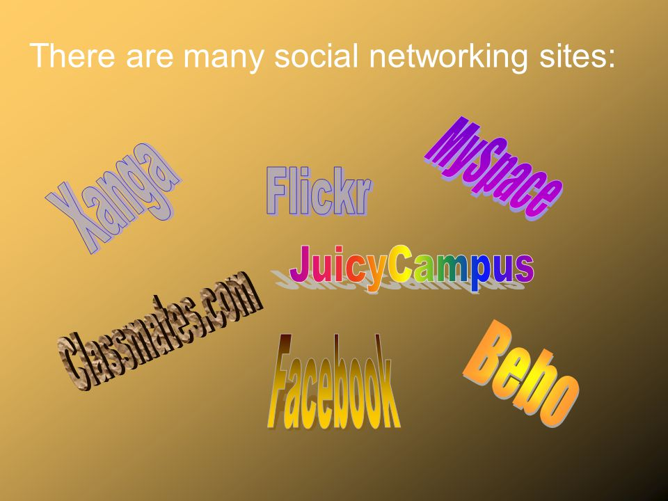 There are many social networking sites: