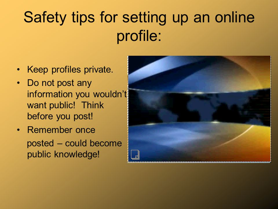 Safety tips for setting up an online profile: