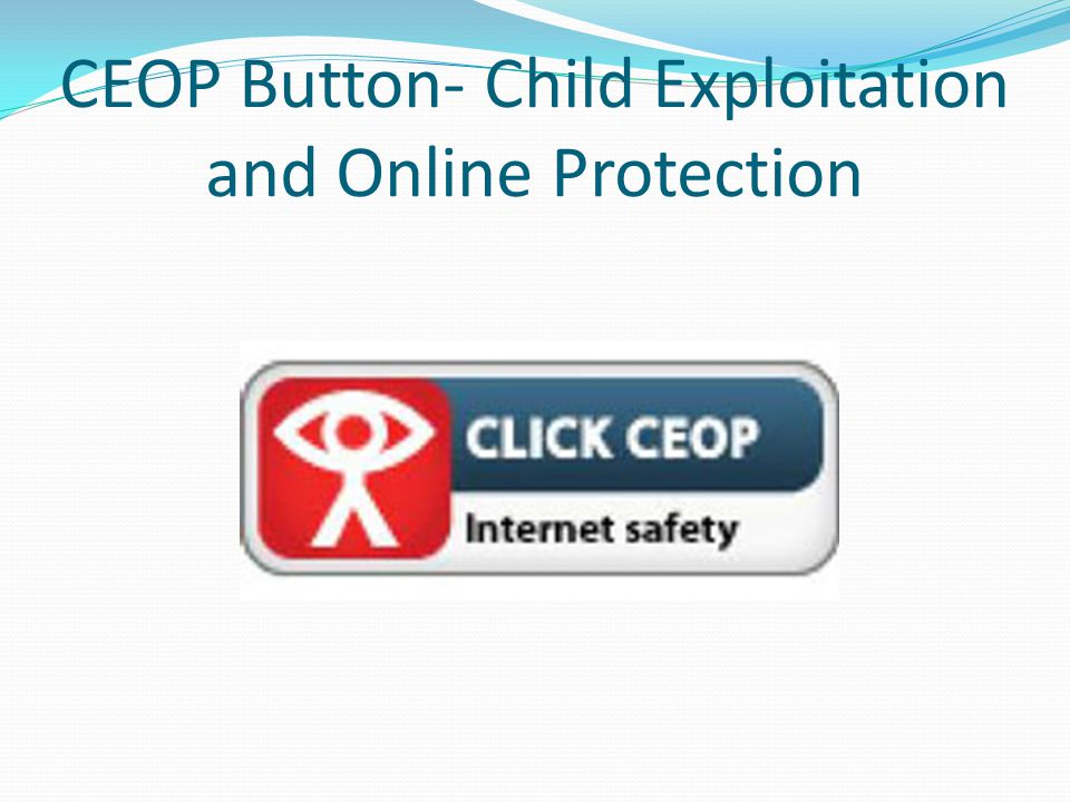 CEOP Button- Child Exploitation and Online Protection