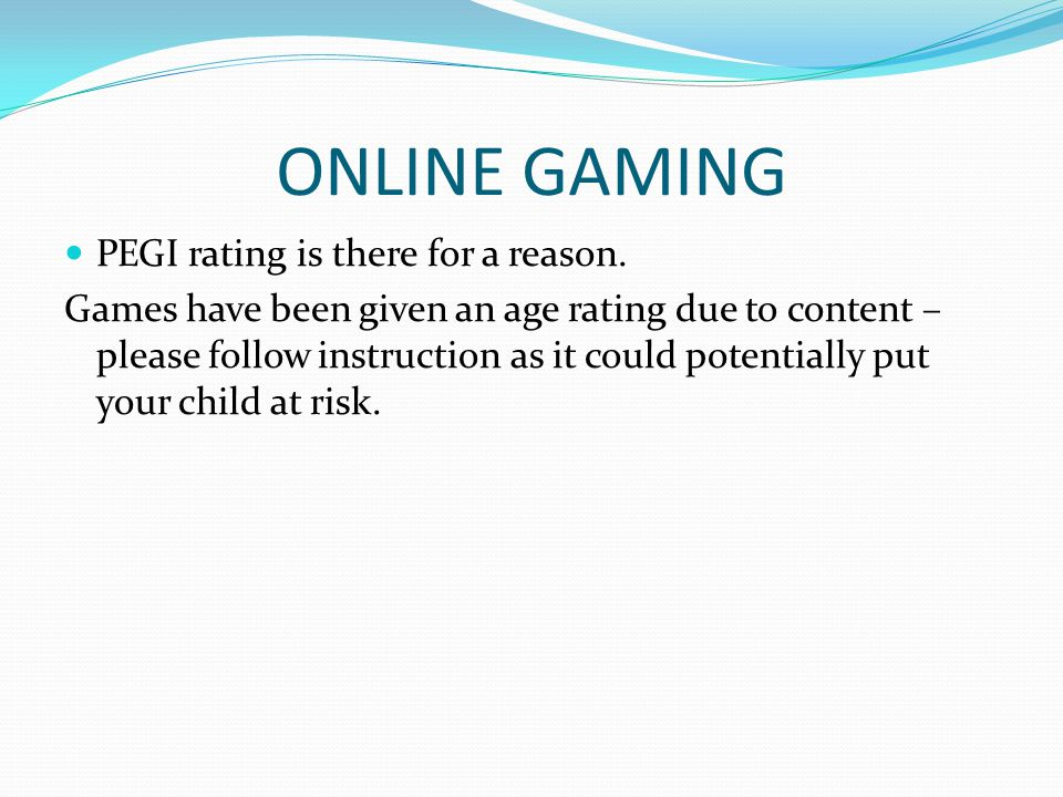 ONLINE GAMING PEGI rating is there for a reason.