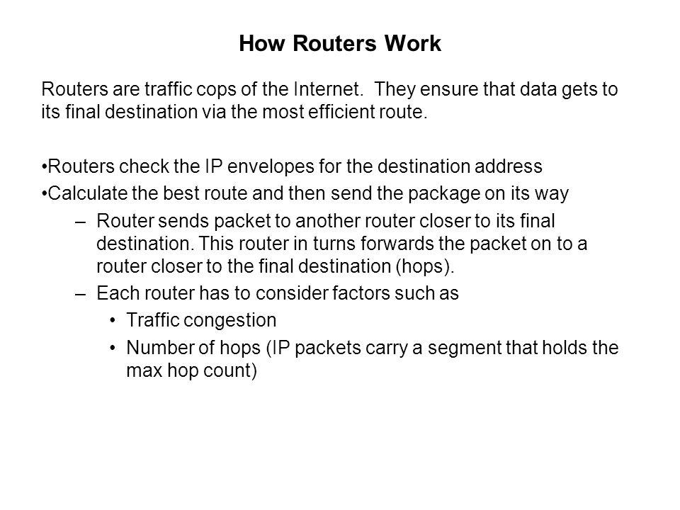 How Routers Work Routers are traffic cops of the Internet. They ensure that data gets to its final destination via the most efficient route.