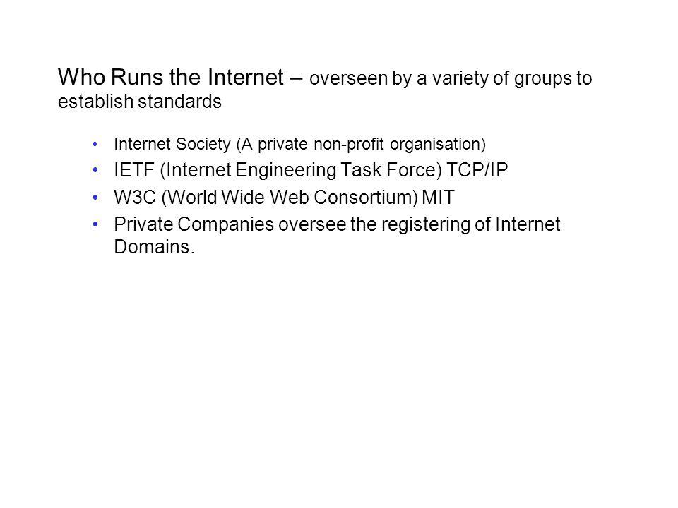 Who Runs the Internet – overseen by a variety of groups to establish standards