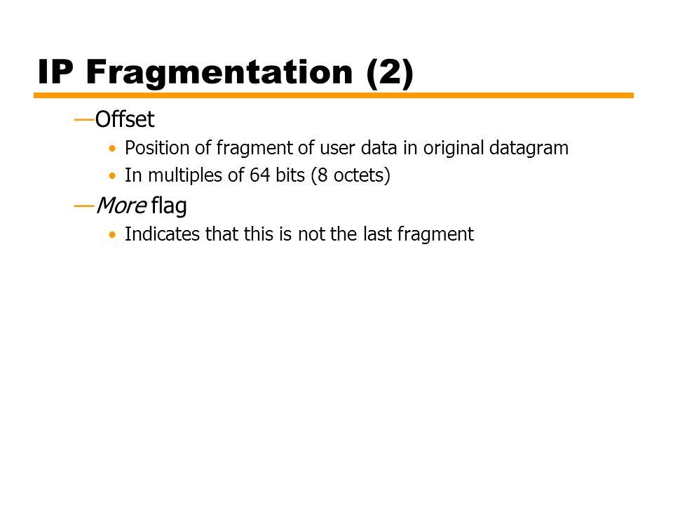 IP Fragmentation (2) Offset More flag