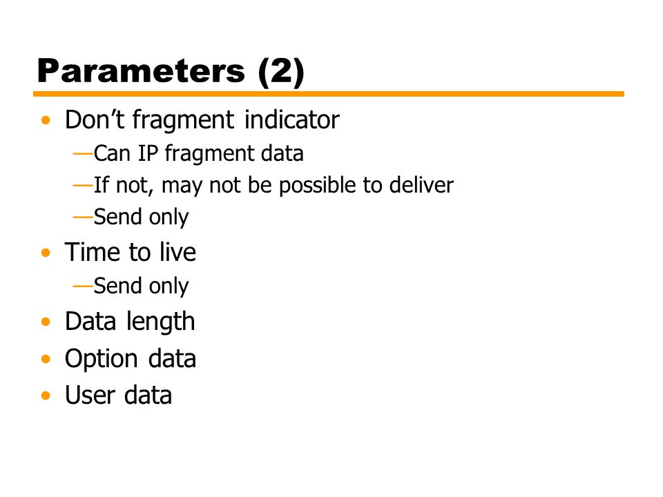 Parameters (2) Don't fragment indicator Time to live Data length
