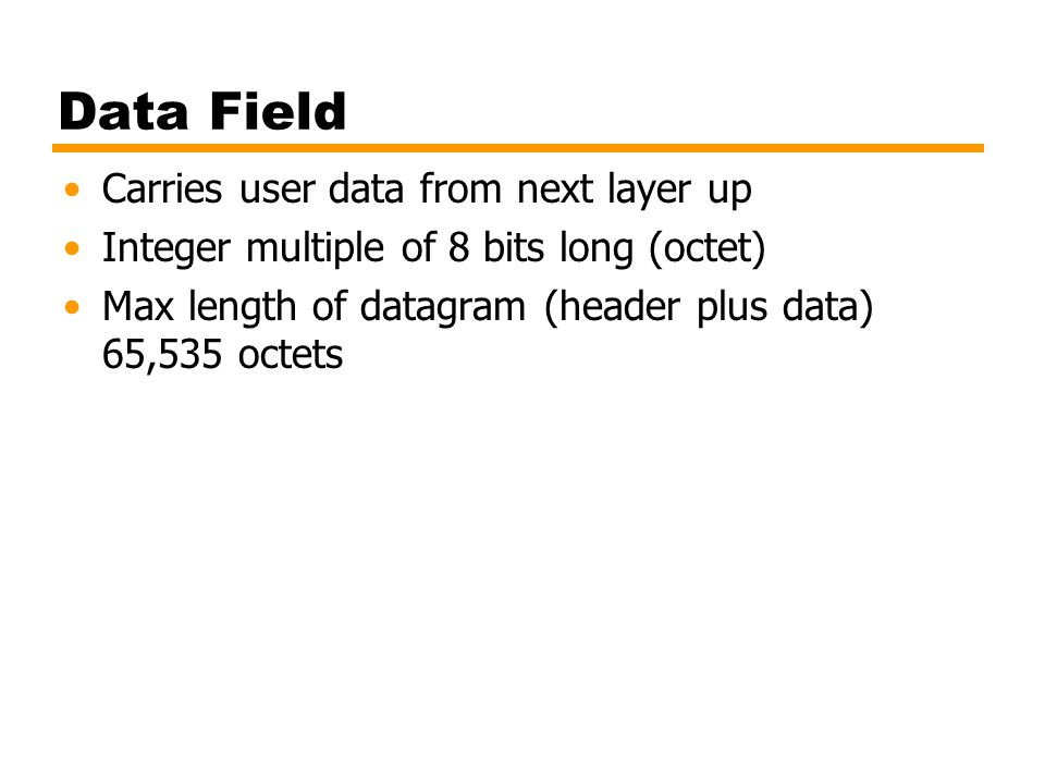 Data Field Carries user data from next layer up