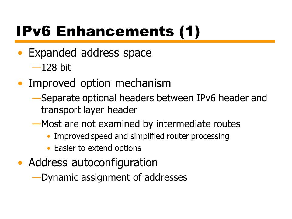 IPv6 Enhancements (1) Expanded address space Improved option mechanism