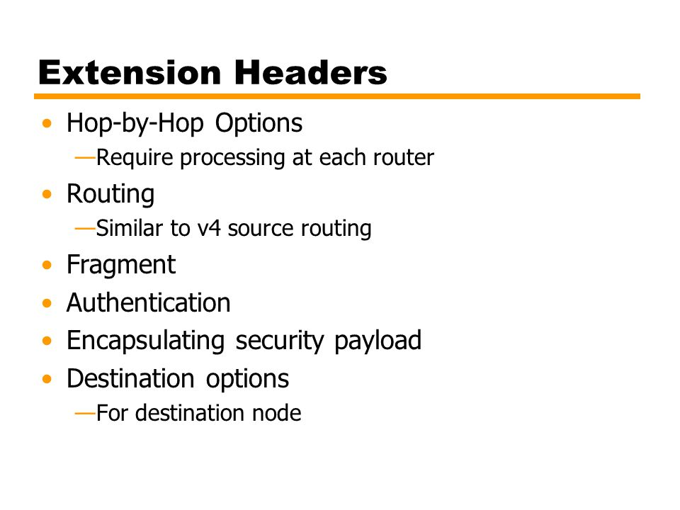 Extension Headers Hop-by-Hop Options Routing Fragment Authentication
