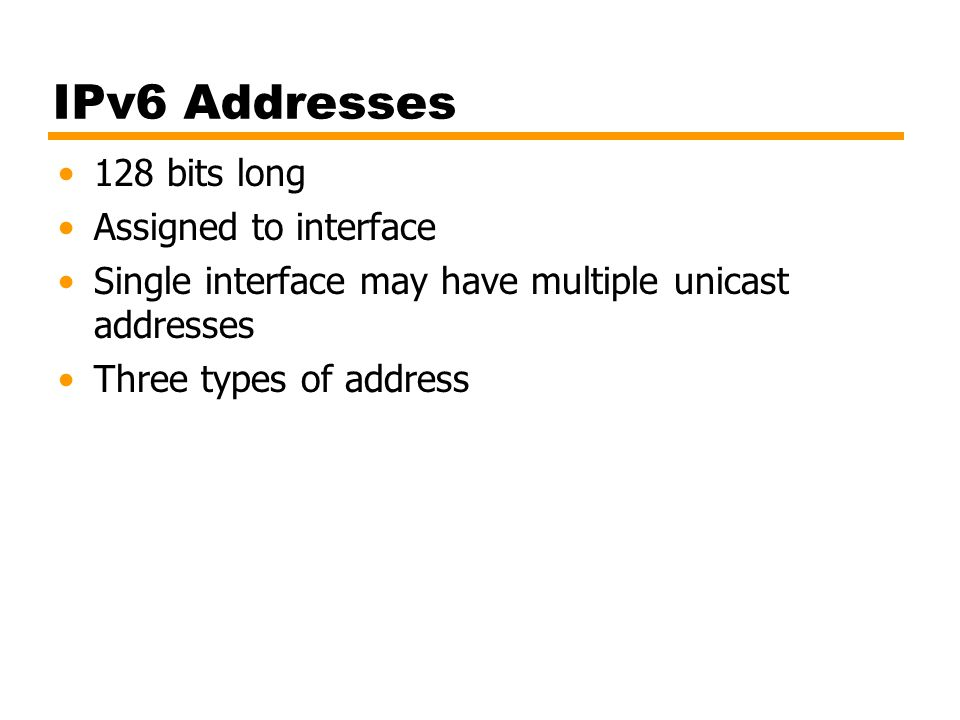 IPv6 Addresses 128 bits long Assigned to interface