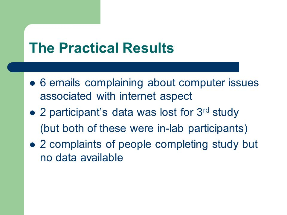 The Practical Results 6 emails complaining about computer issues associated with internet aspect. 2 participant's data was lost for 3rd study.