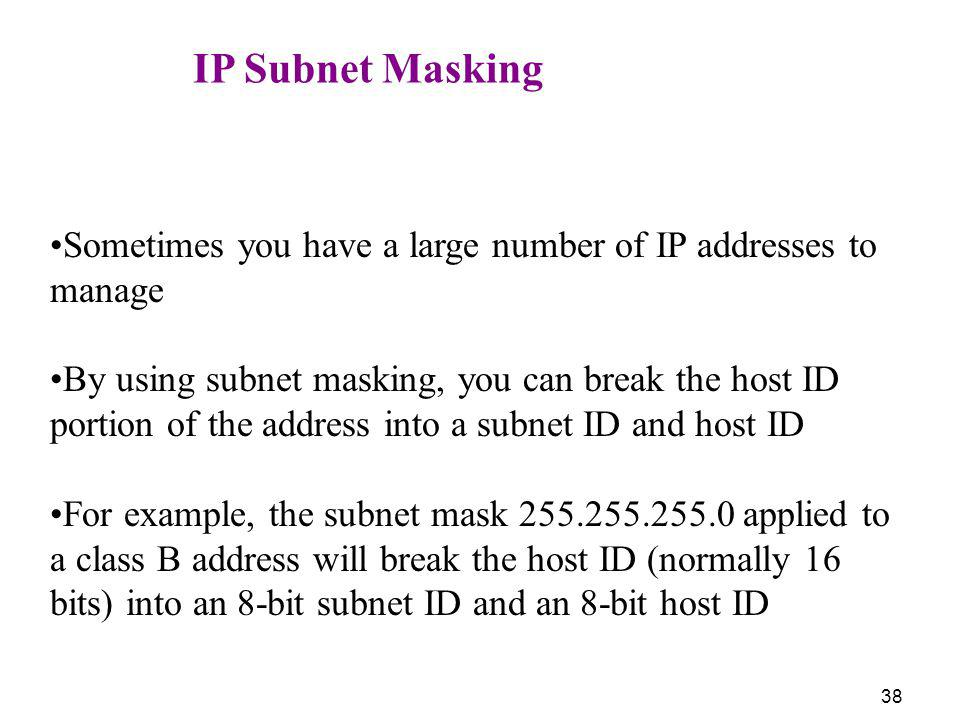 IP Subnet Masking Sometimes you have a large number of IP addresses to manage.