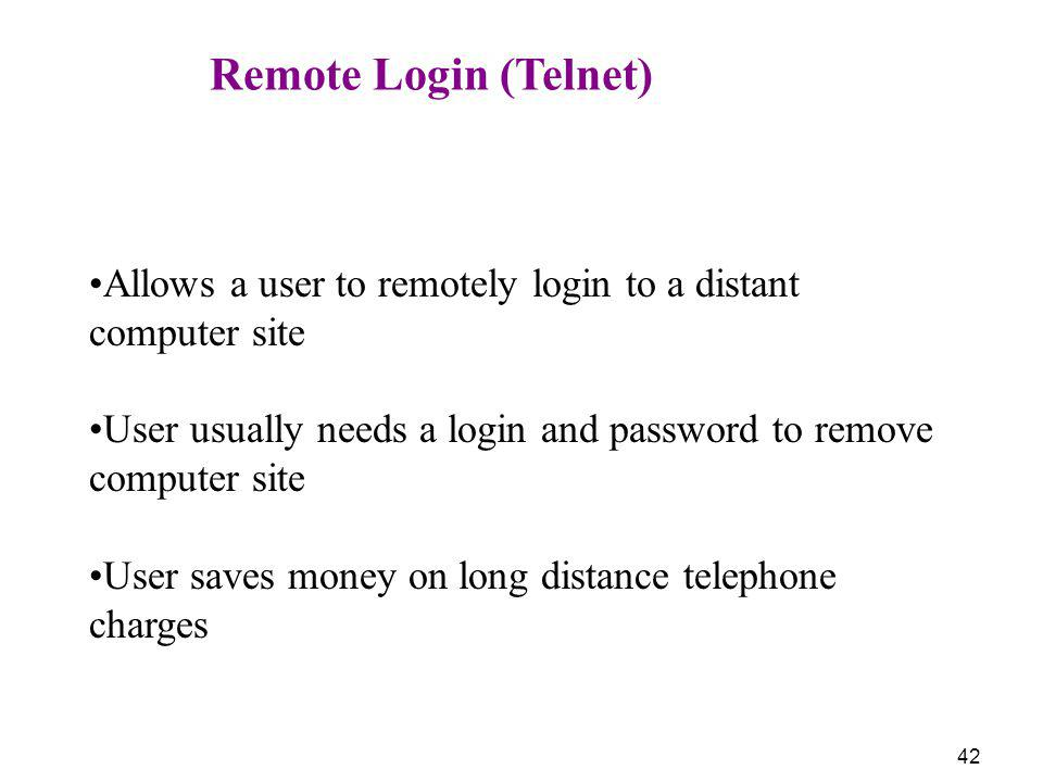 Remote Login (Telnet) Allows a user to remotely login to a distant computer site. User usually needs a login and password to remove computer site.