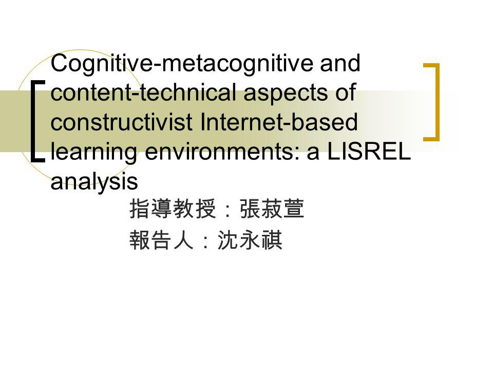 Cognitive-metacognitive and content-technical aspects of constructivist Internet-based learning environments: a LISREL analysis