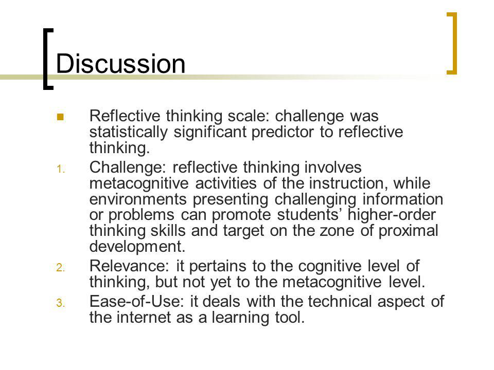 Discussion Reflective thinking scale: challenge was statistically significant predictor to reflective thinking.