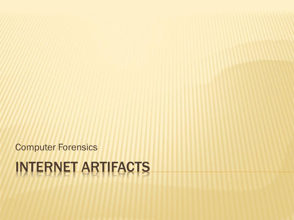 Computer Forensics Internet Artifacts