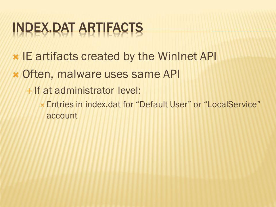 Index.dat artifacts IE artifacts created by the WinInet API