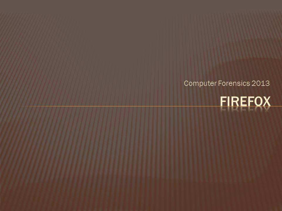 Computer Forensics 2013 Firefox