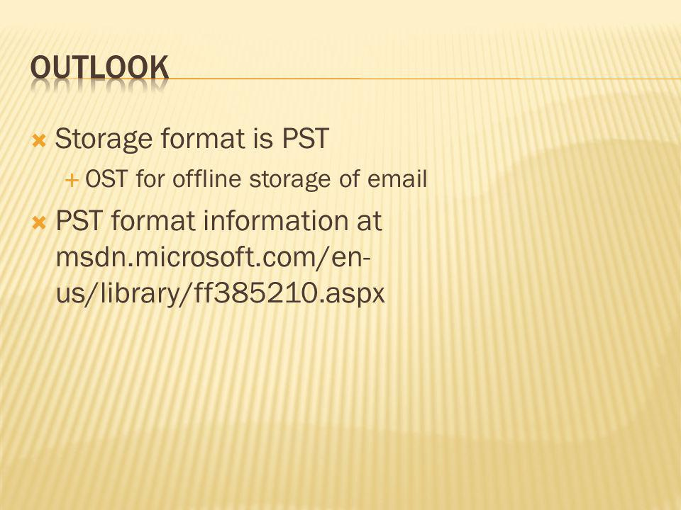 Outlook Storage format is PST