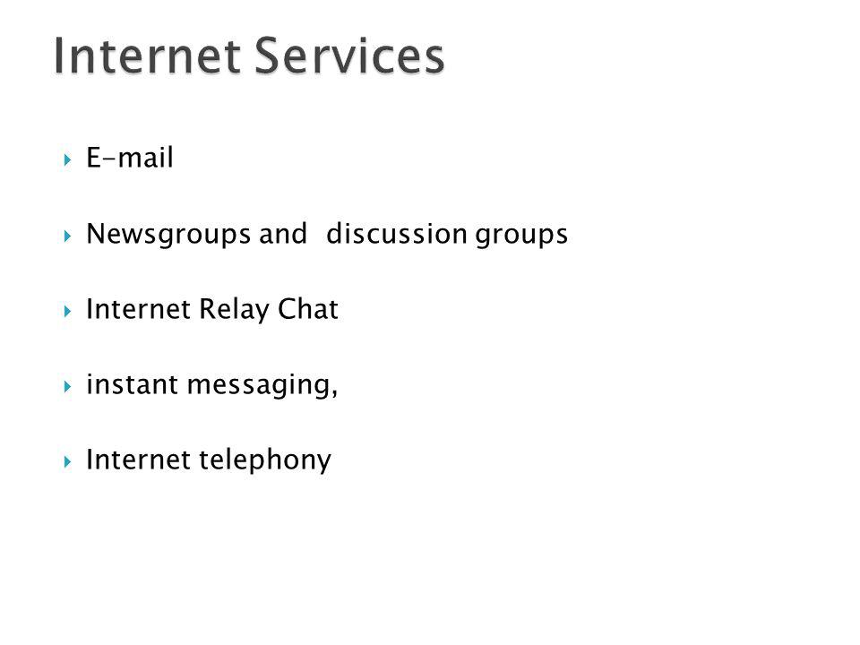 Internet Services E-mail Newsgroups and discussion groups
