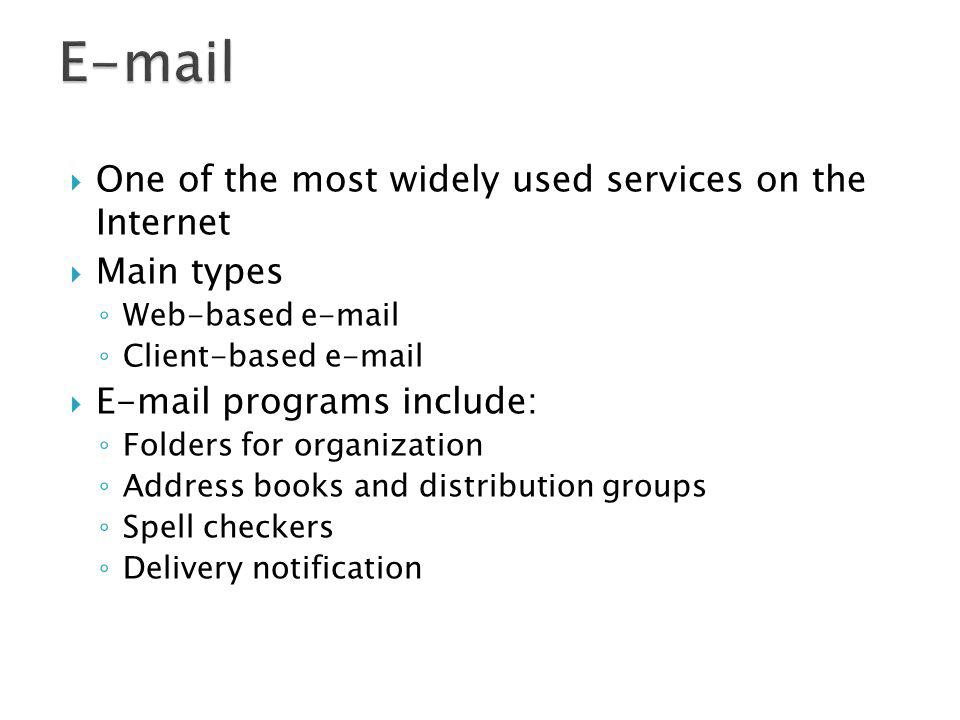 E-mail One of the most widely used services on the Internet Main types