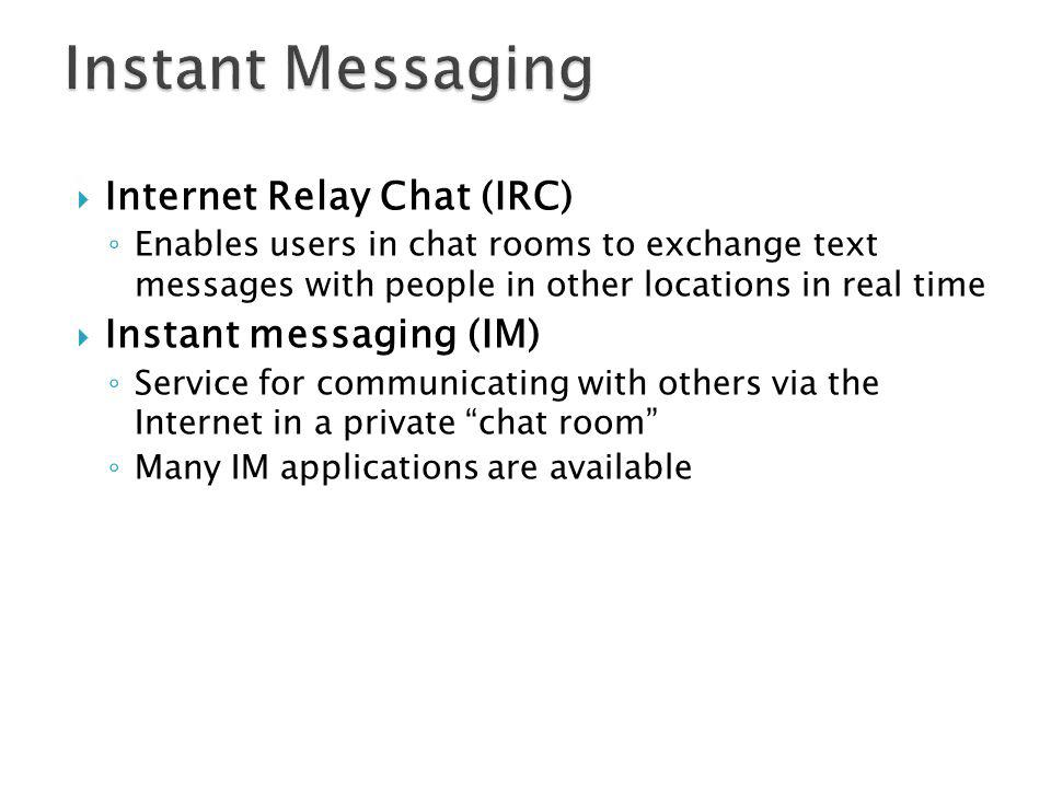 Instant Messaging Internet Relay Chat (IRC) Instant messaging (IM)