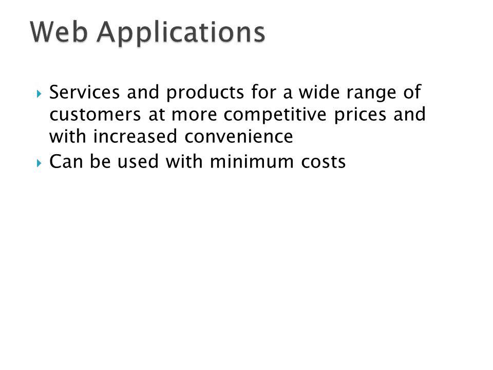 Web Applications Services and products for a wide range of customers at more competitive prices and with increased convenience.