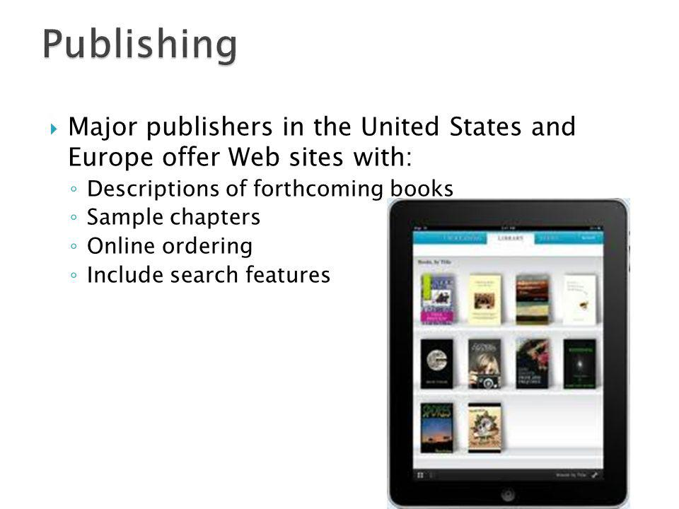 Publishing Major publishers in the United States and Europe offer Web sites with: Descriptions of forthcoming books.