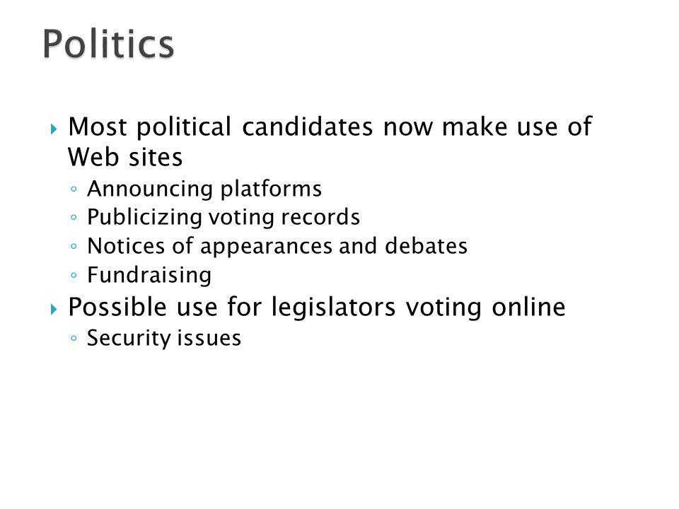 Politics Most political candidates now make use of Web sites