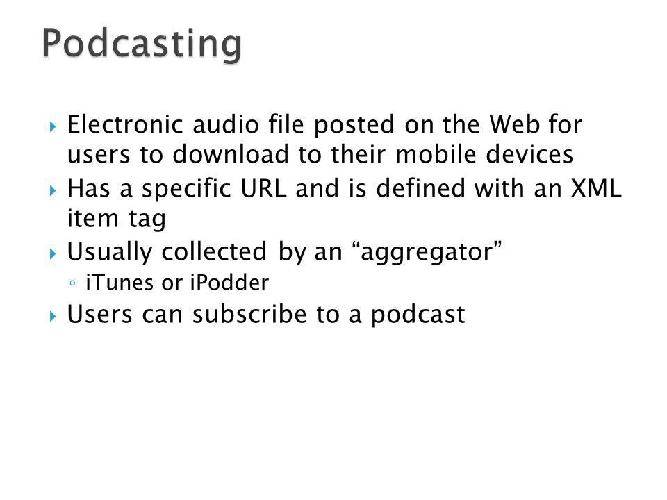 Podcasting Electronic audio file posted on the Web for users to download to their mobile devices.
