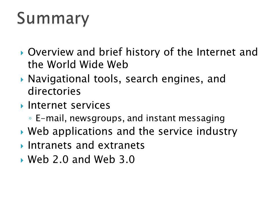 Summary Overview and brief history of the Internet and the World Wide Web. Navigational tools, search engines, and directories.