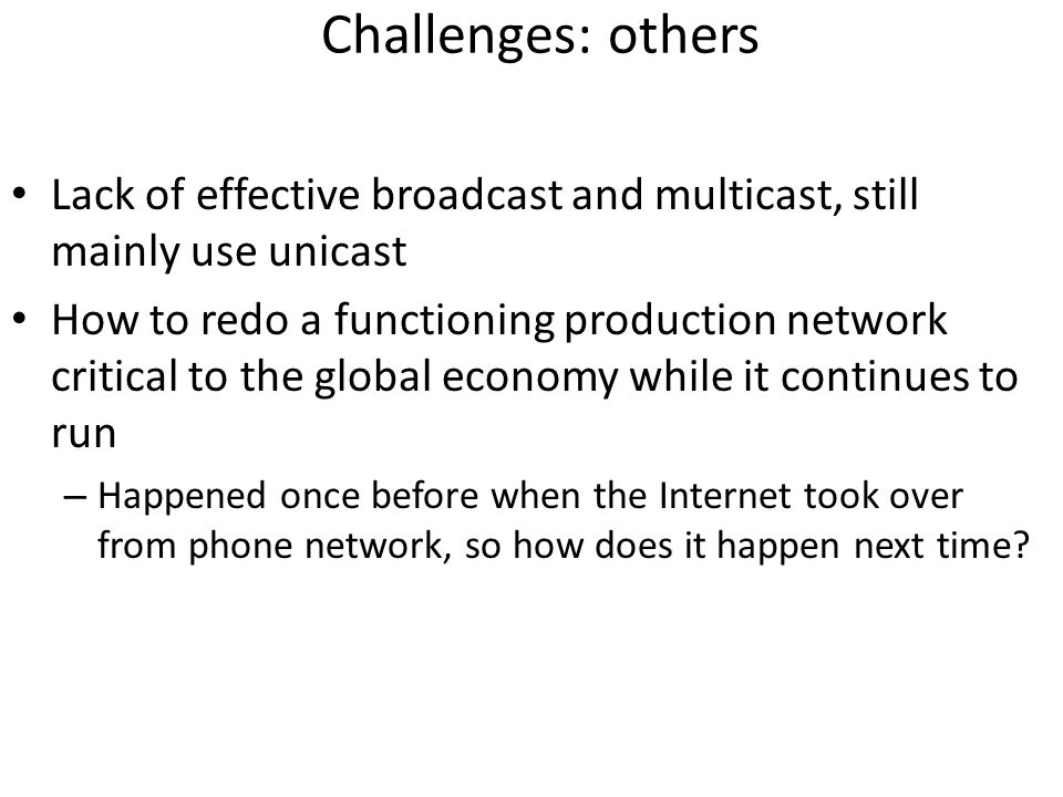 Challenges: others Lack of effective broadcast and multicast, still mainly use unicast.