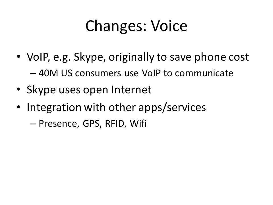 Changes: Voice VoIP, e.g. Skype, originally to save phone cost