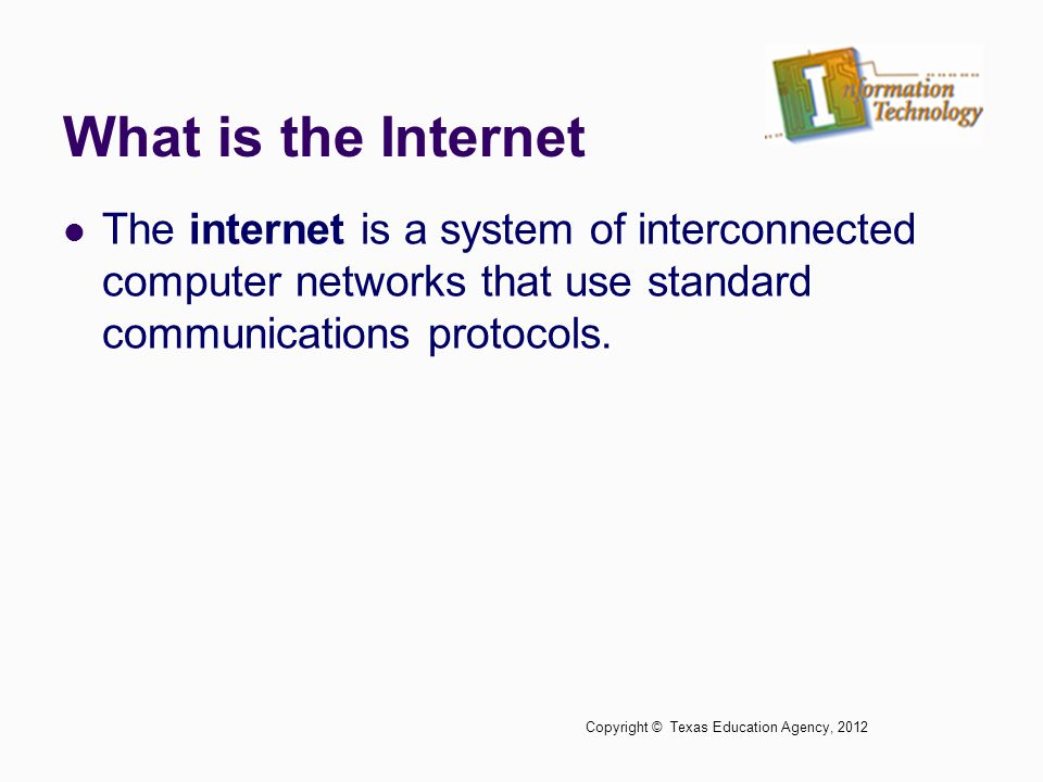 What is the Internet The internet is a system of interconnected computer networks that use standard communications protocols.