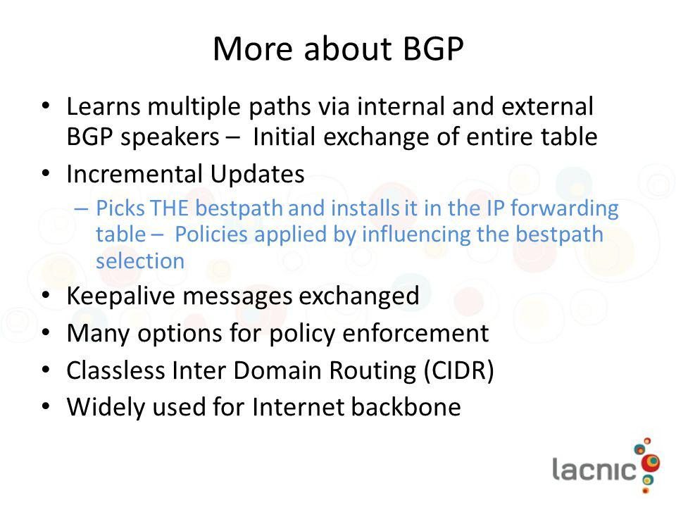 More about BGP Learns multiple paths via internal and external BGP speakers – Initial exchange of entire table.