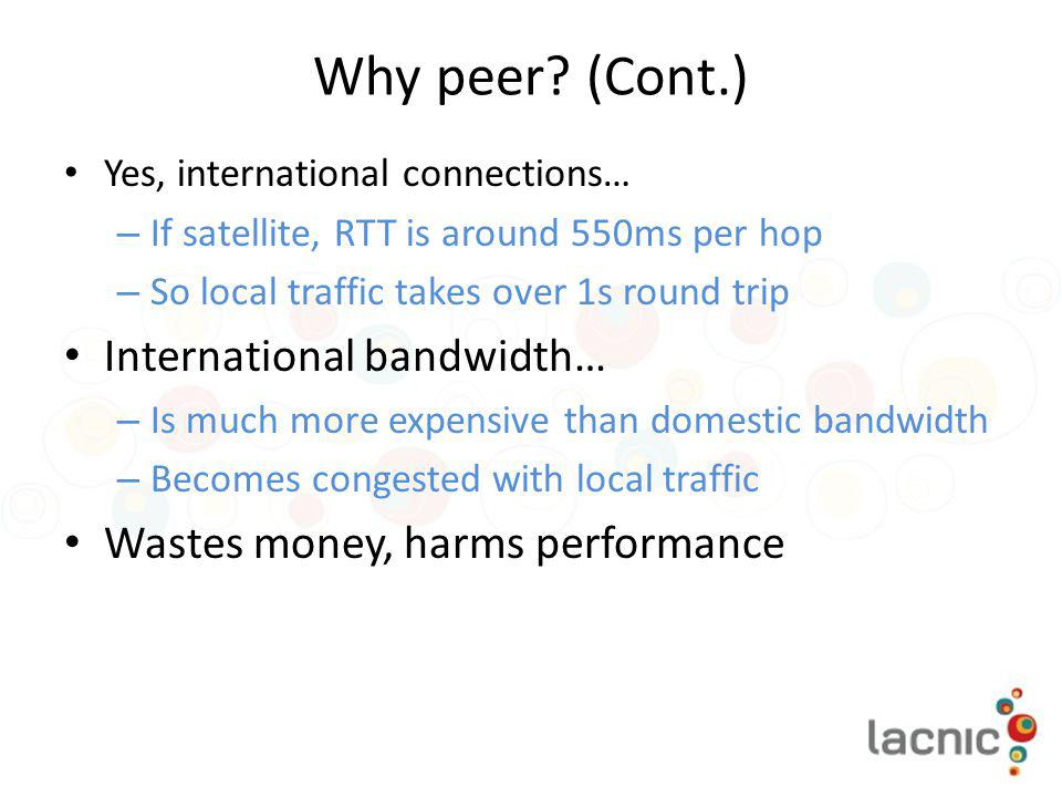 Why peer (Cont.) International bandwidth…