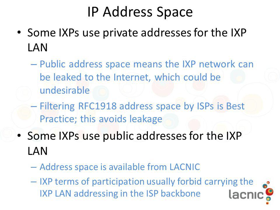 IP Address Space Some IXPs use private addresses for the IXP LAN