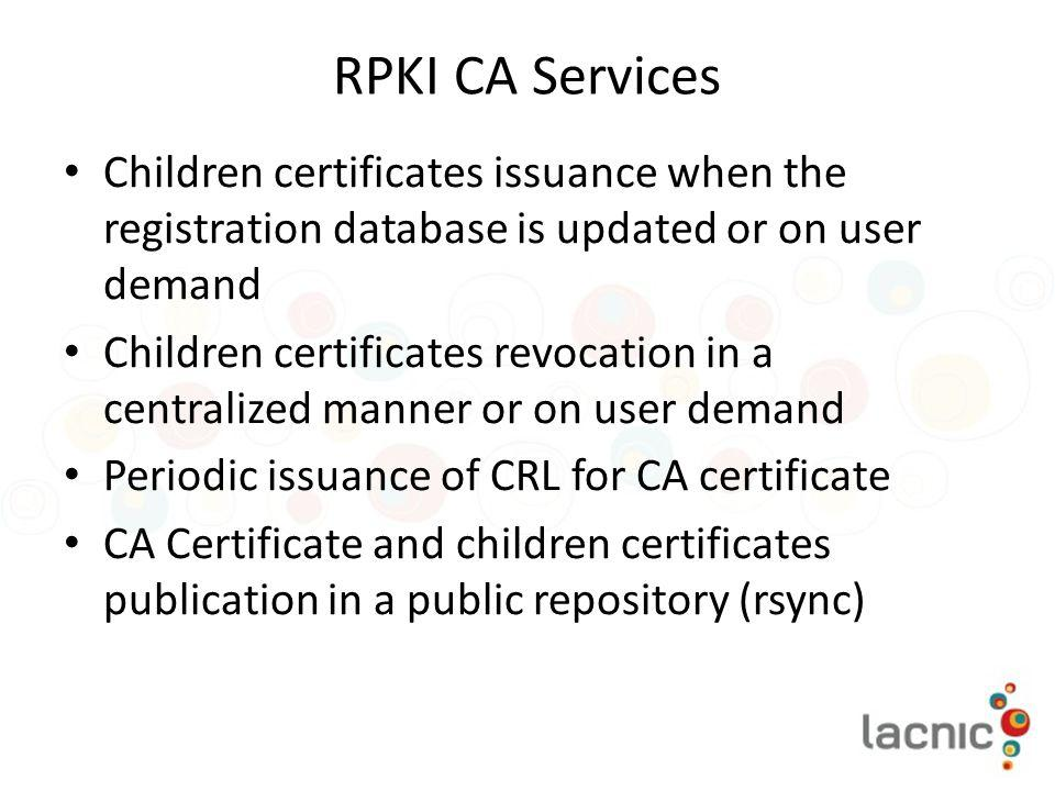 RPKI CA Services Children certificates issuance when the registration database is updated or on user demand.