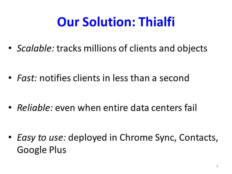 Our Solution: Thialfi Scalable: tracks millions of clients and objects