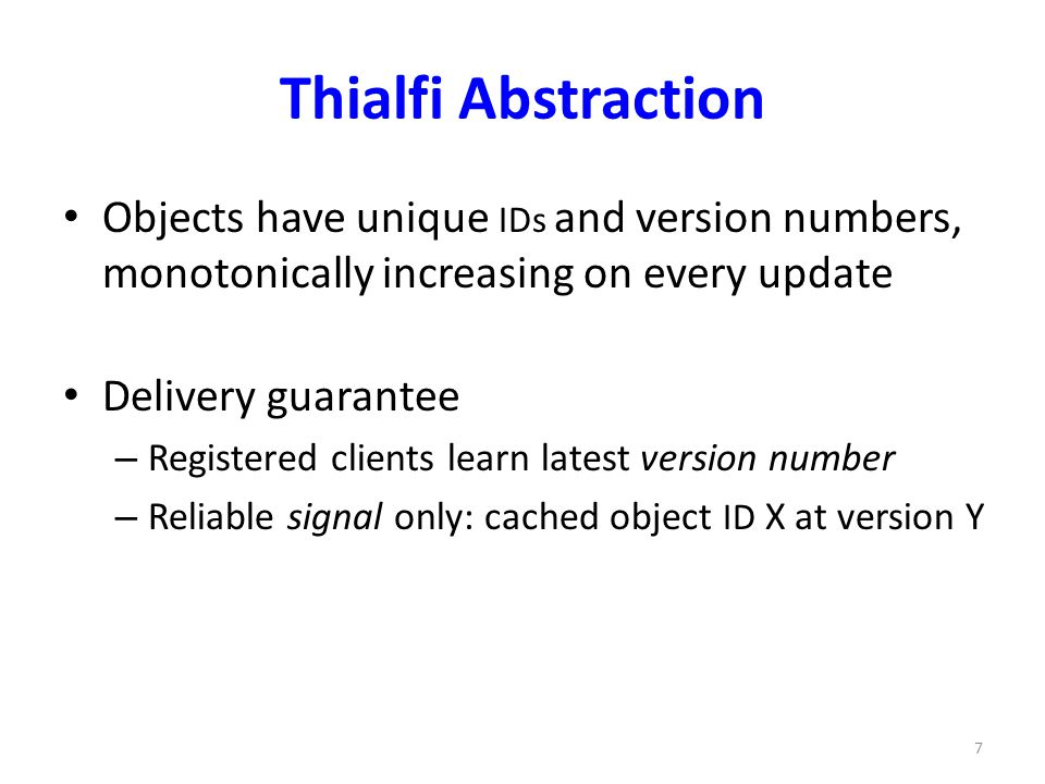 Thialfi Abstraction Objects have unique IDs and version numbers, monotonically increasing on every update.
