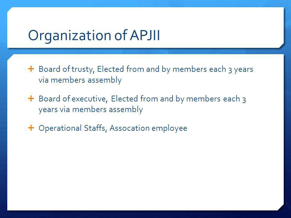 Organization of APJII Board of trusty, Elected from and by members each 3 years via members assembly.