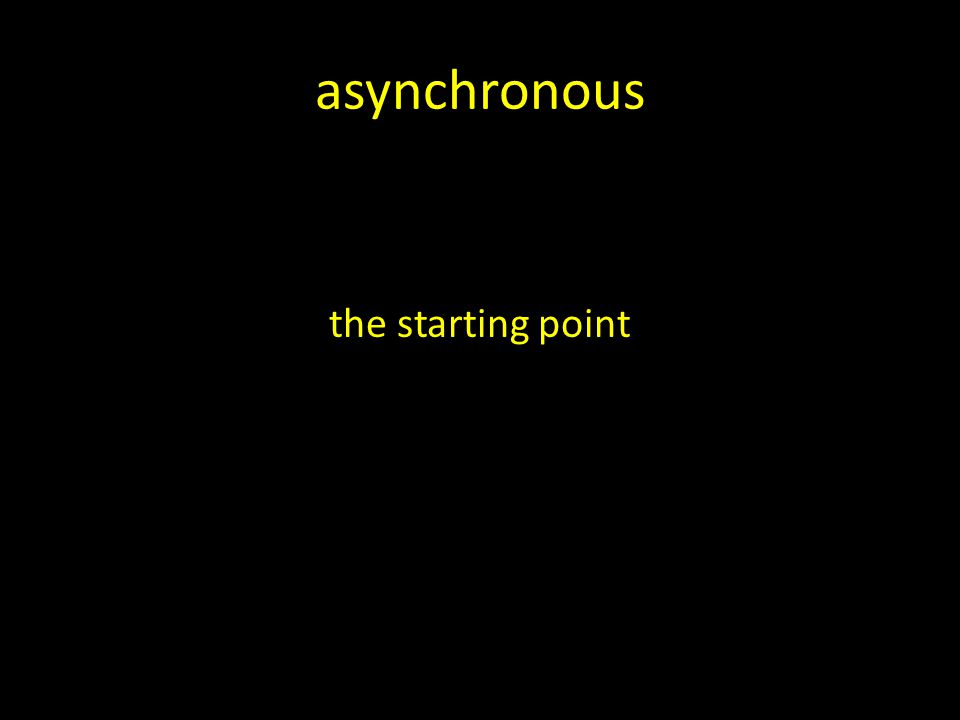 asynchronous the starting point