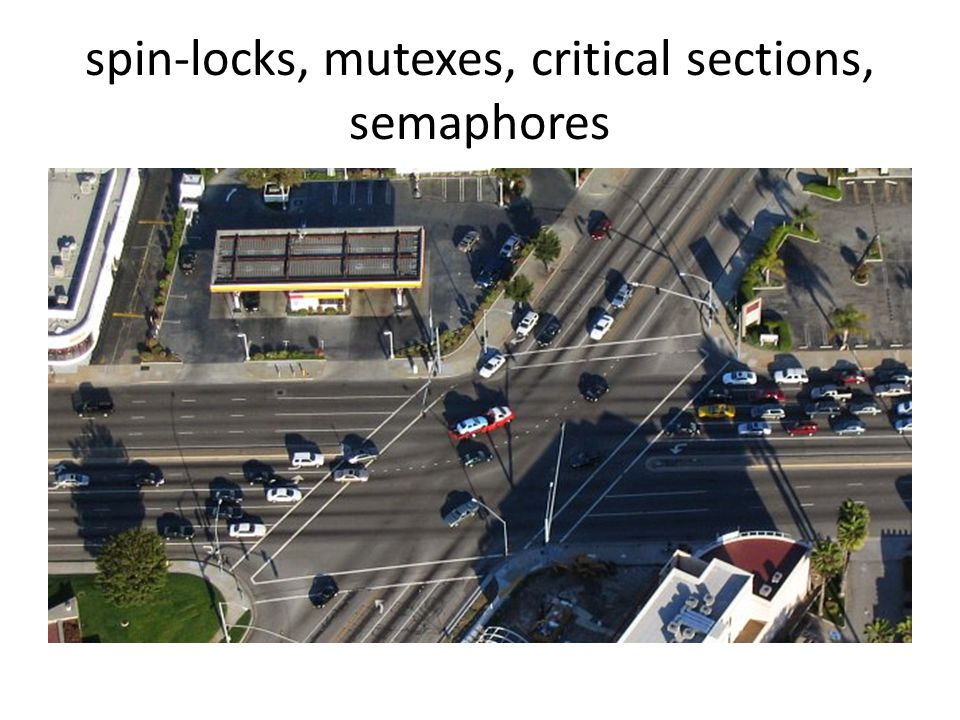 spin-locks, mutexes, critical sections, semaphores