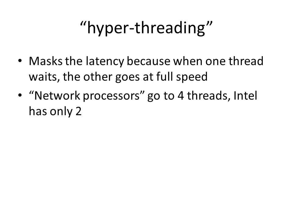 hyper-threading Masks the latency because when one thread waits, the other goes at full speed.