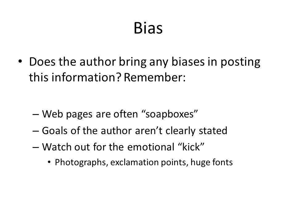 Bias Does the author bring any biases in posting this information Remember: Web pages are often soapboxes