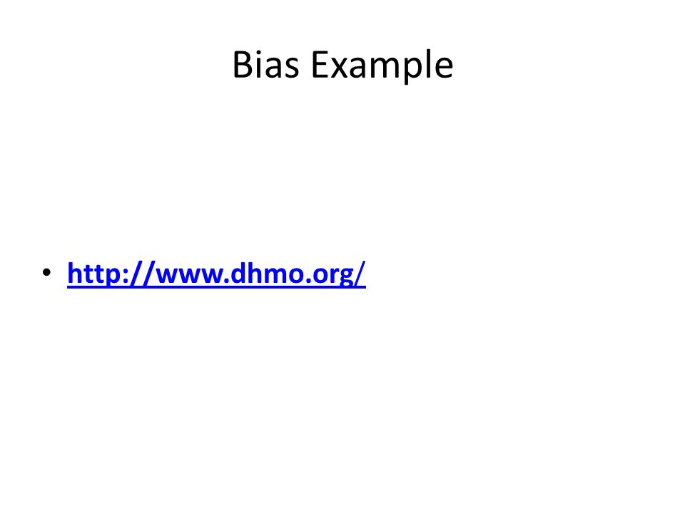 Bias Example http://www.dhmo.org/