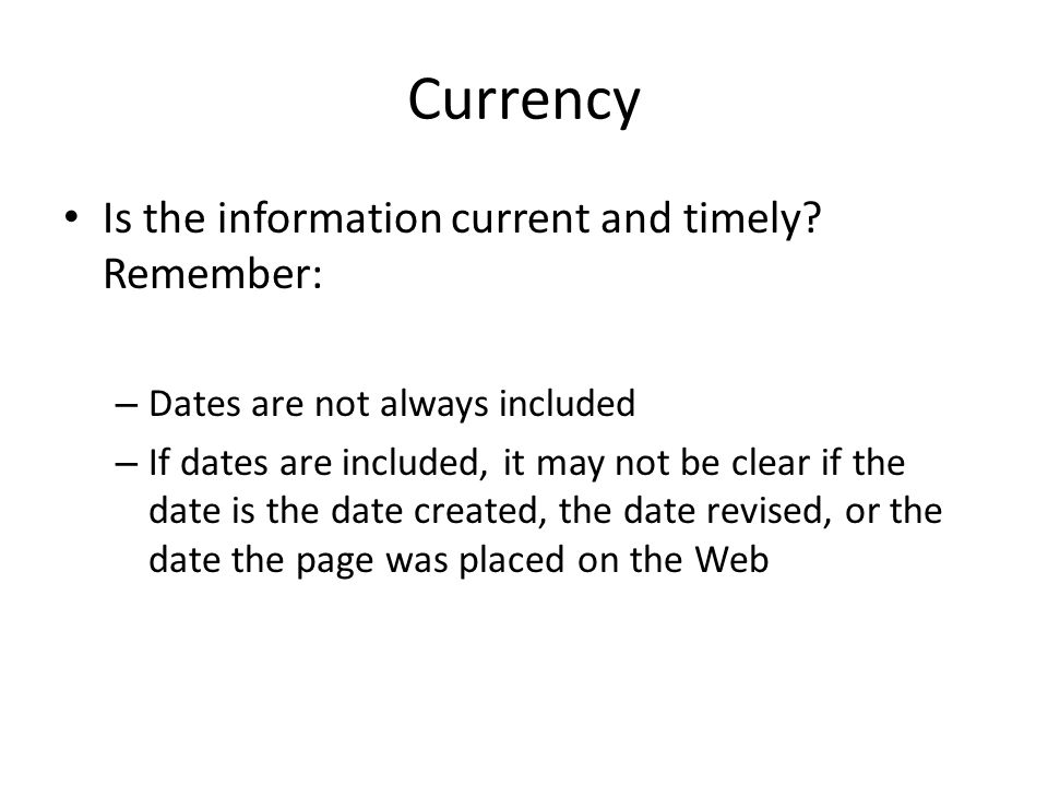 Currency Is the information current and timely Remember: