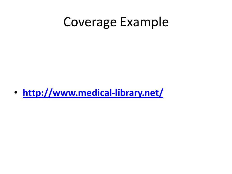 Coverage Example http://www.medical-library.net/